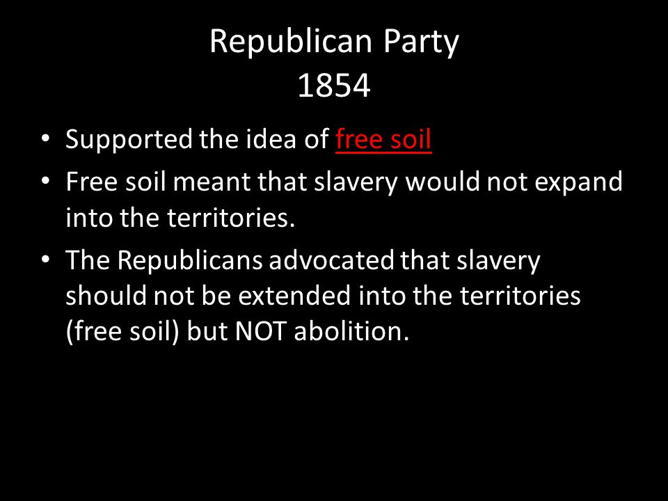 Republican Party 1854 Supported the idea of free soil