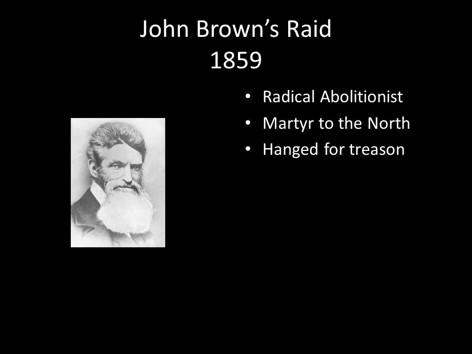 John Brown's Raid 1859 Radical Abolitionist Martyr to the North