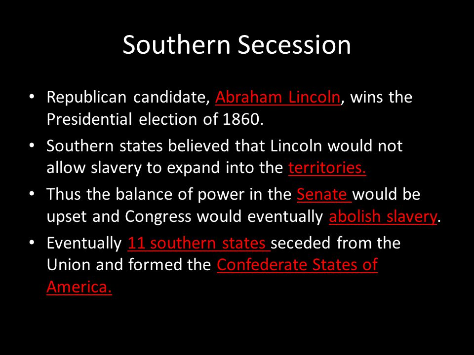 Southern Secession Republican candidate, Abraham Lincoln, wins the Presidential election of 1860.