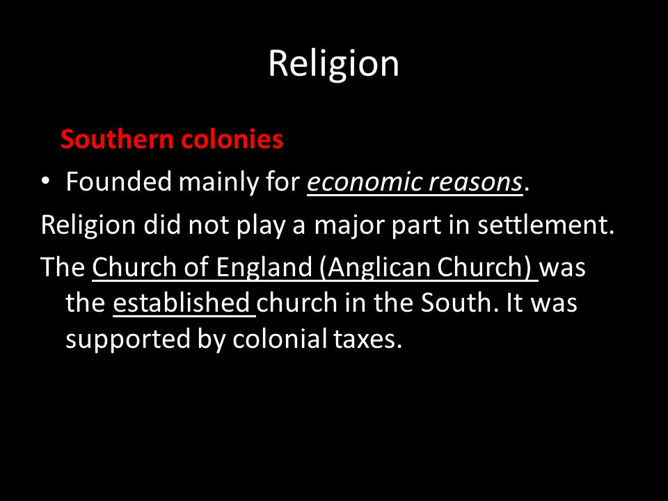 Religion Southern colonies Founded mainly for economic reasons.