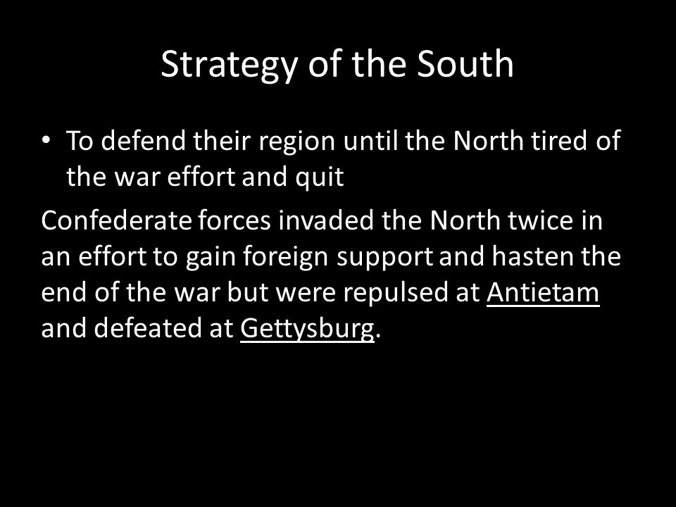 Strategy of the South To defend their region until the North tired of the war effort and quit.