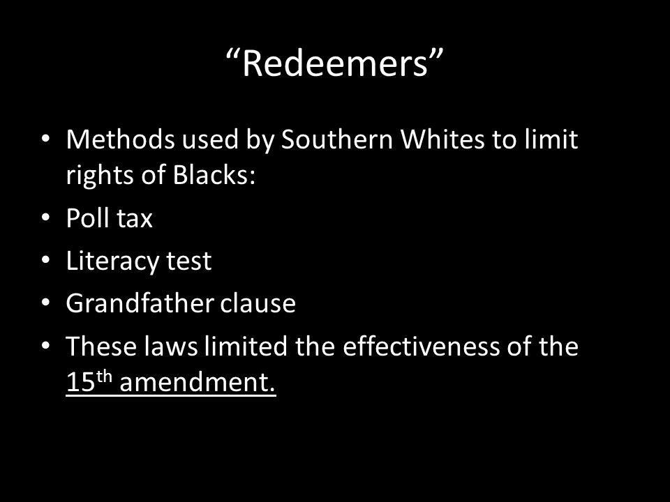 Redeemers Methods used by Southern Whites to limit rights of Blacks: