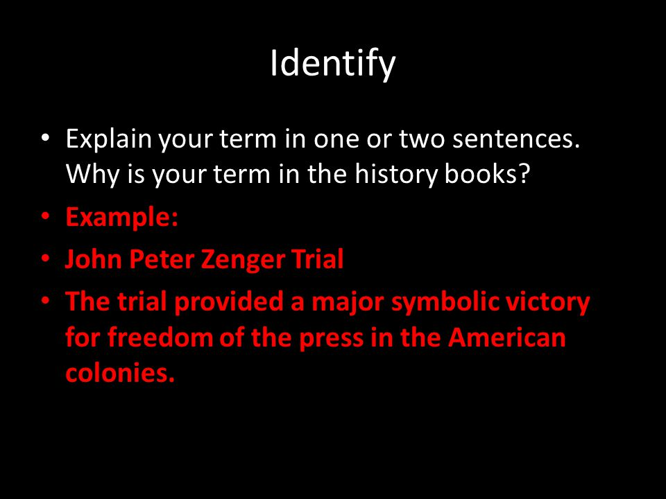 Identify Explain your term in one or two sentences. Why is your term in the history books Example: