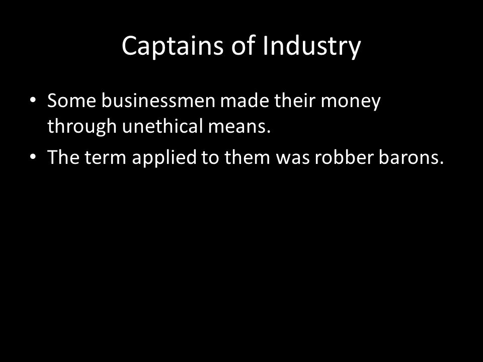 Captains of Industry Some businessmen made their money through unethical means.