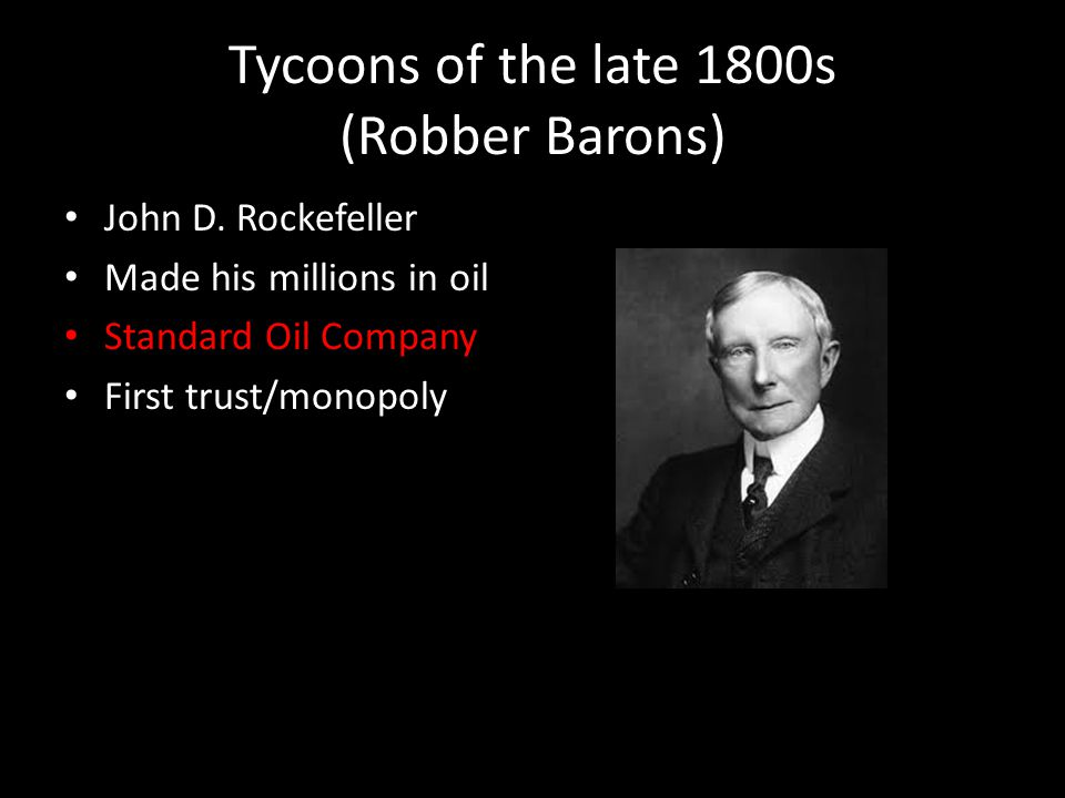 Tycoons of the late 1800s (Robber Barons)