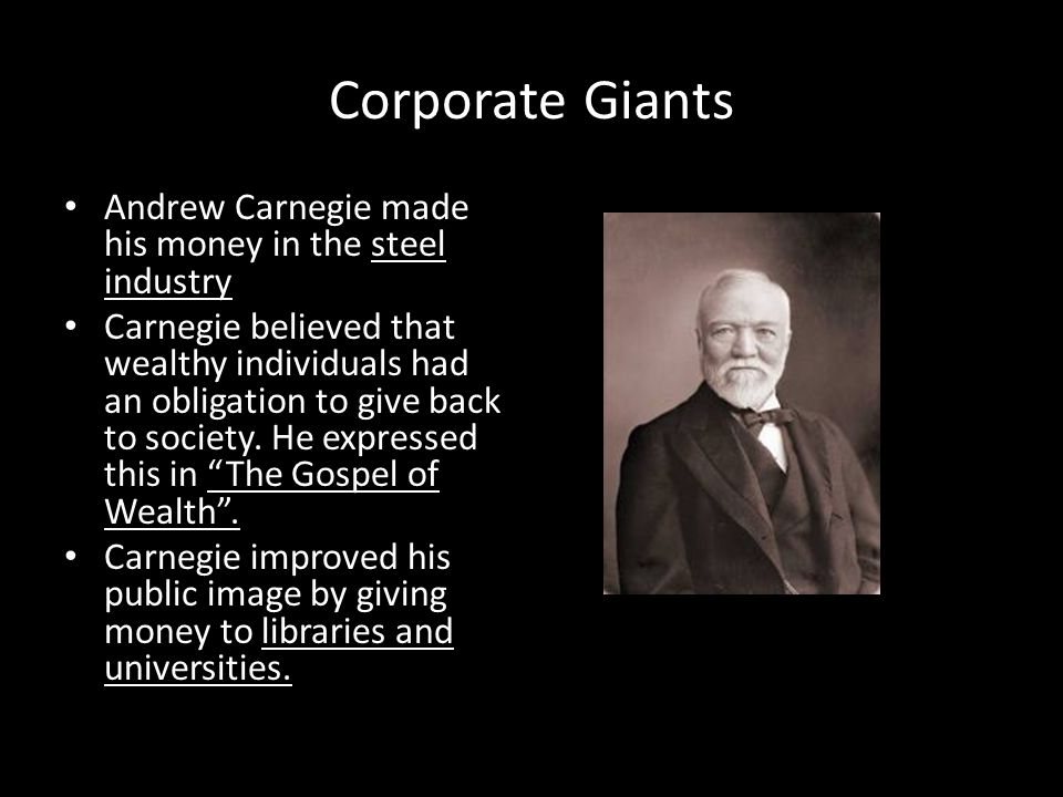 Corporate Giants Andrew Carnegie made his money in the steel industry