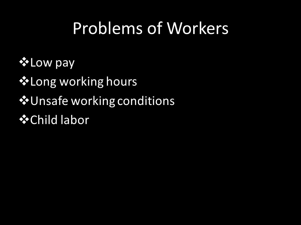 Problems of Workers Low pay Long working hours