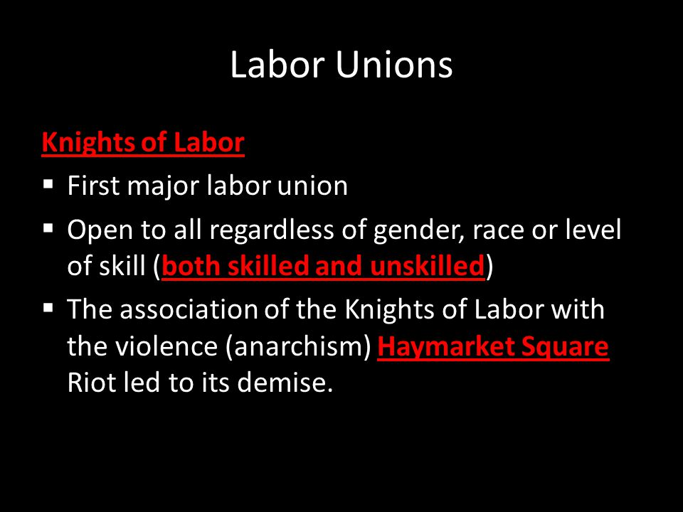 Labor Unions Knights of Labor First major labor union