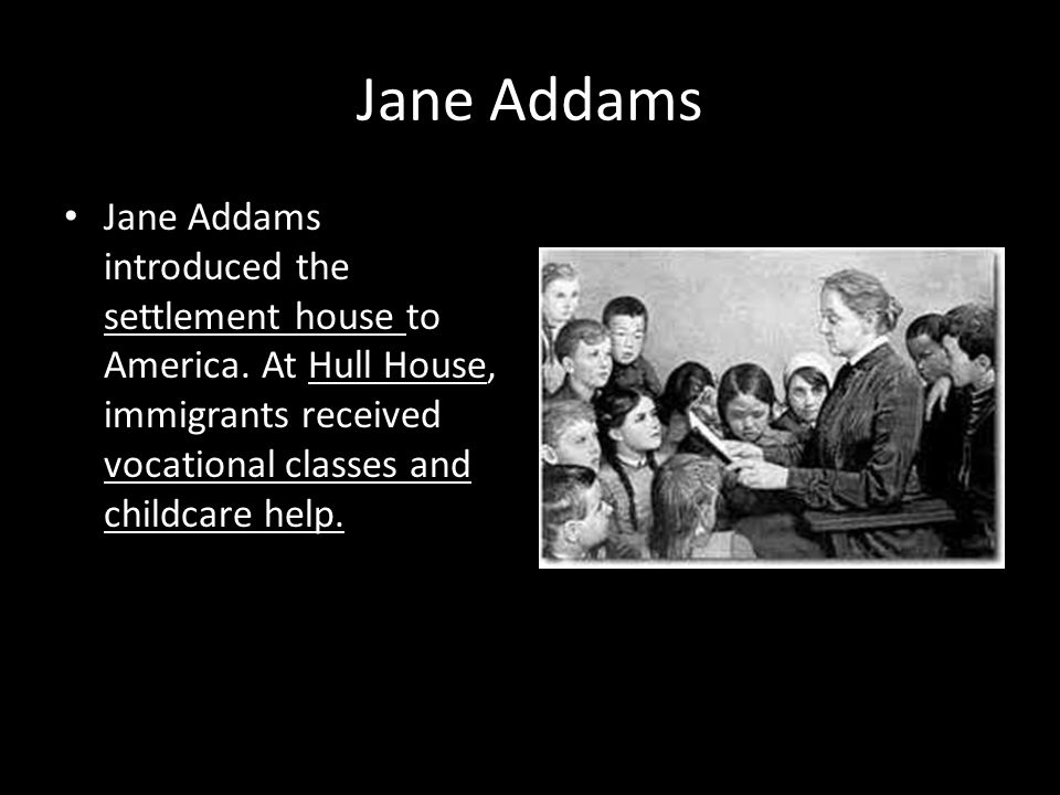 Jane Addams Jane Addams introduced the settlement house to America.