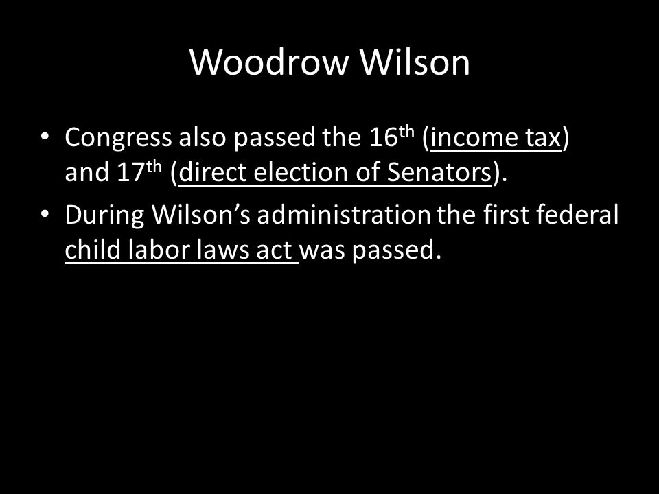 Woodrow Wilson Congress also passed the 16th (income tax) and 17th (direct election of Senators).