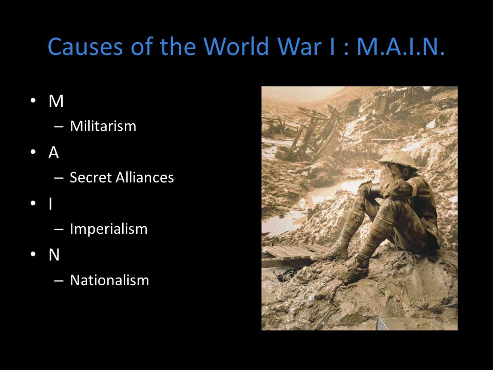 Causes of the World War I : M.A.I.N.