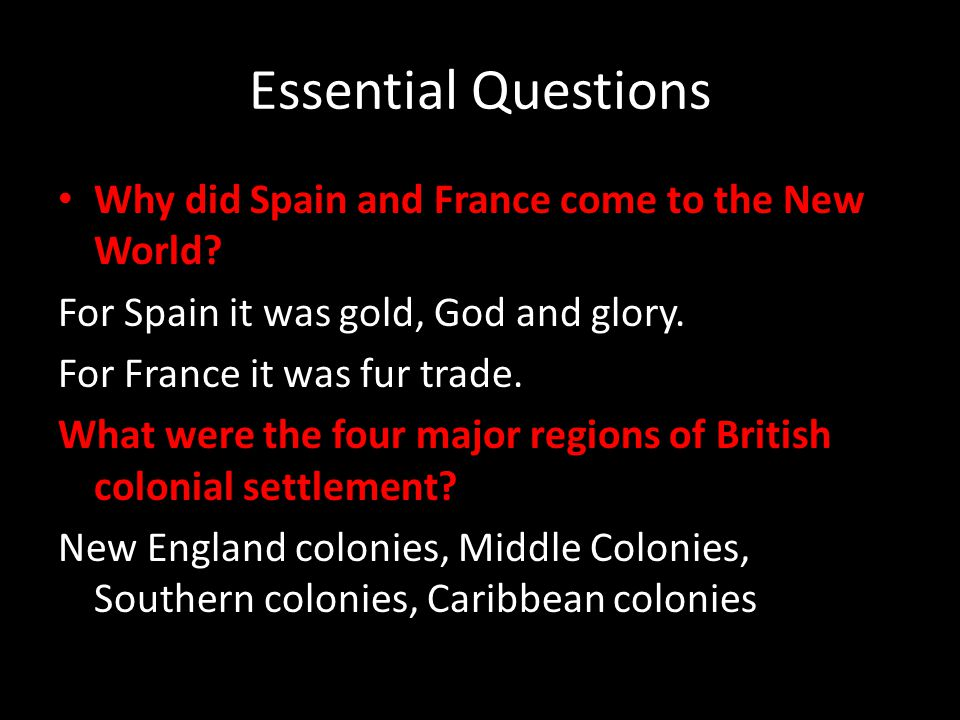 Essential Questions Why did Spain and France come to the New World