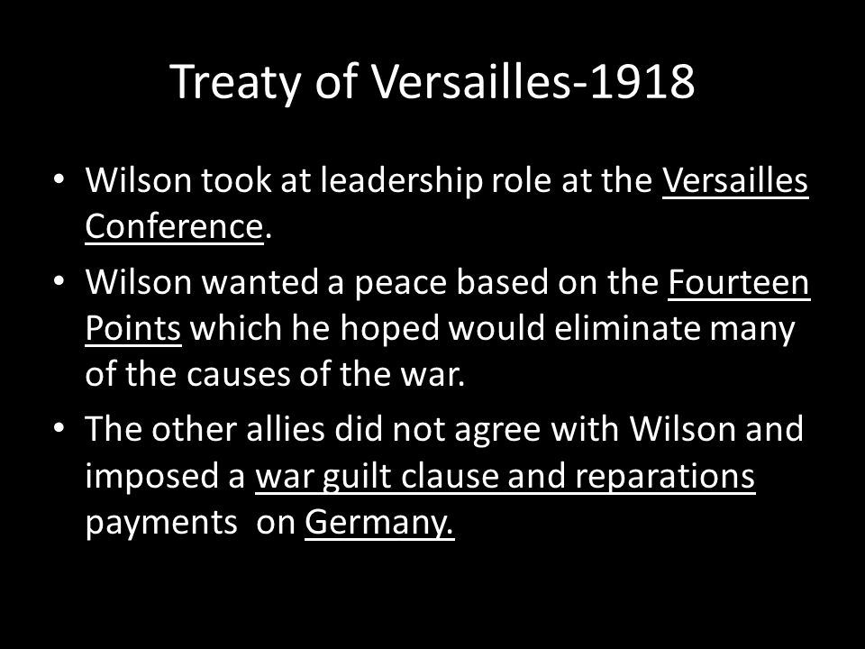 Treaty of Versailles-1918 Wilson took at leadership role at the Versailles Conference.