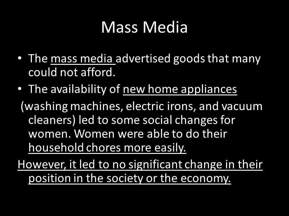 Mass Media The mass media advertised goods that many could not afford.