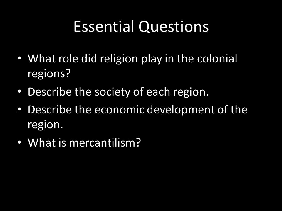 Essential Questions What role did religion play in the colonial regions Describe the society of each region.