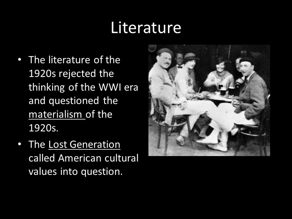 Literature The literature of the 1920s rejected the thinking of the WWI era and questioned the materialism of the 1920s.