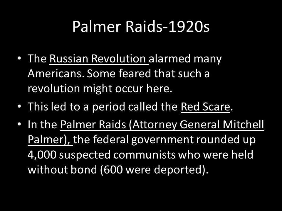 Palmer Raids-1920s The Russian Revolution alarmed many Americans. Some feared that such a revolution might occur here.