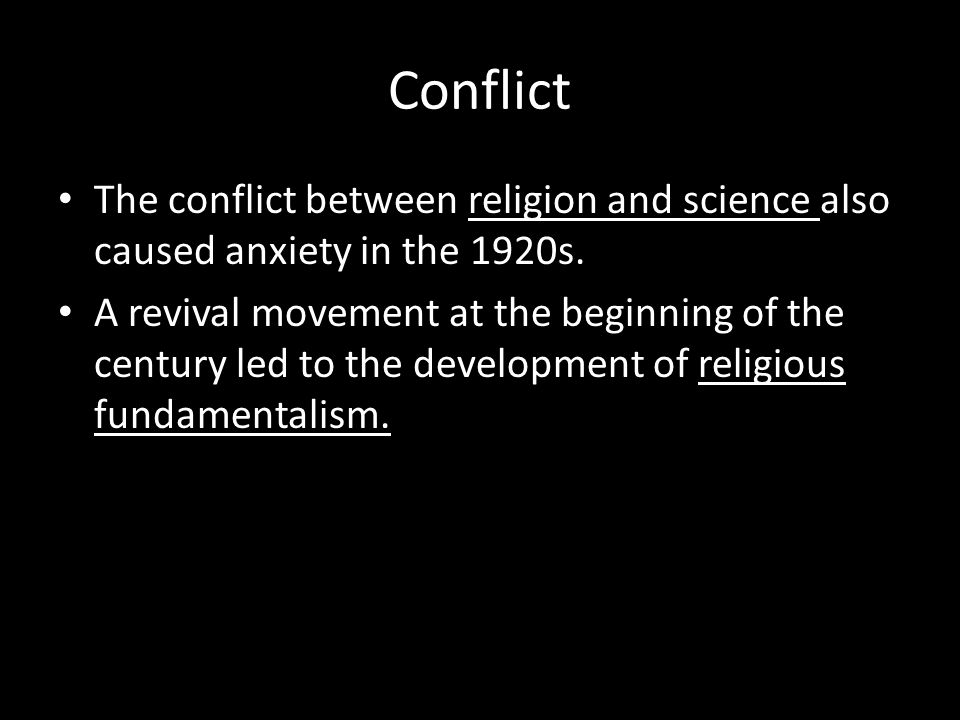 Conflict The conflict between religion and science also caused anxiety in the 1920s.