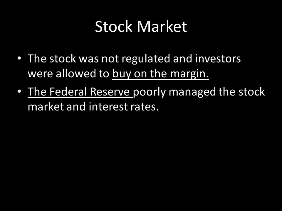 Stock Market The stock was not regulated and investors were allowed to buy on the margin.