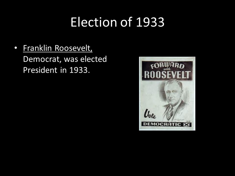 Election of 1933 Franklin Roosevelt, Democrat, was elected President in 1933.