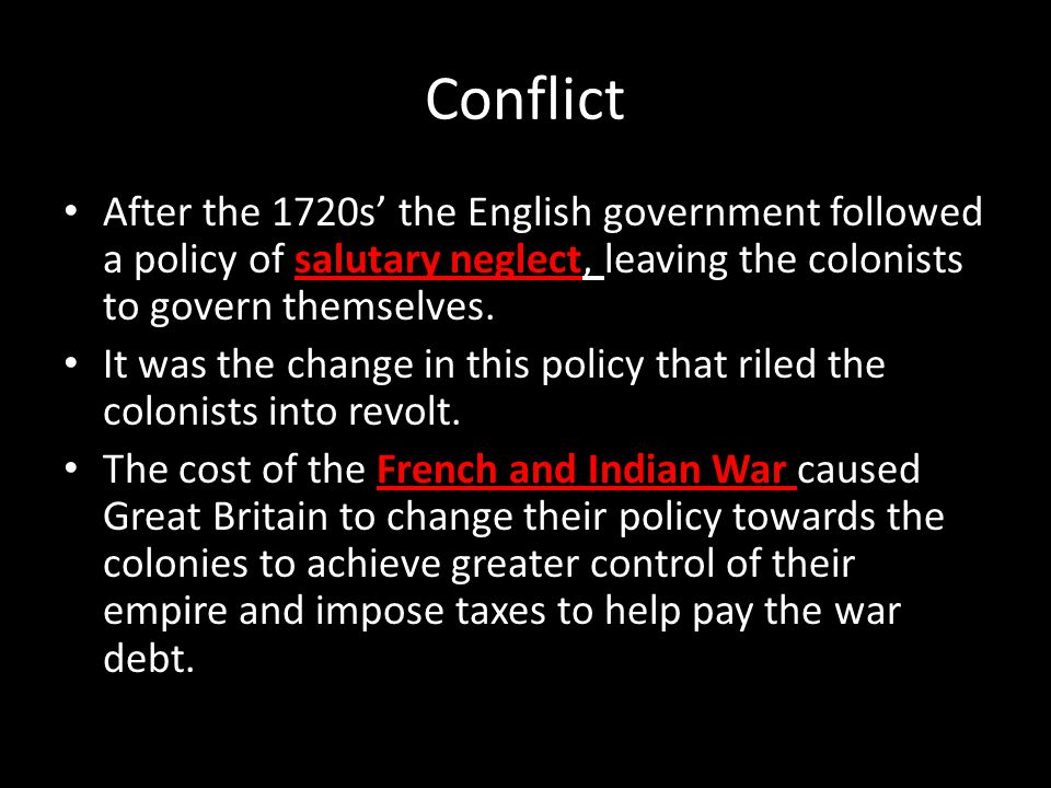 Conflict After the 1720s' the English government followed a policy of salutary neglect, leaving the colonists to govern themselves.
