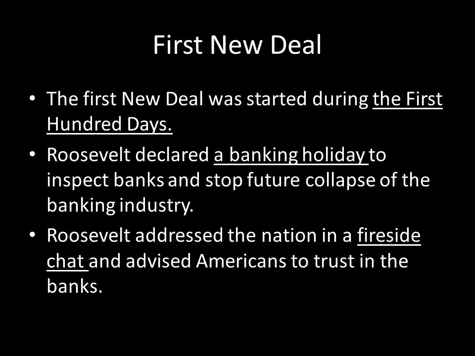 First New Deal The first New Deal was started during the First Hundred Days.