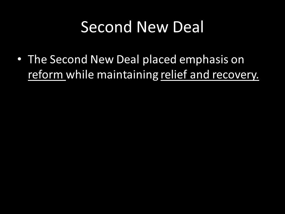 Second New Deal The Second New Deal placed emphasis on reform while maintaining relief and recovery.