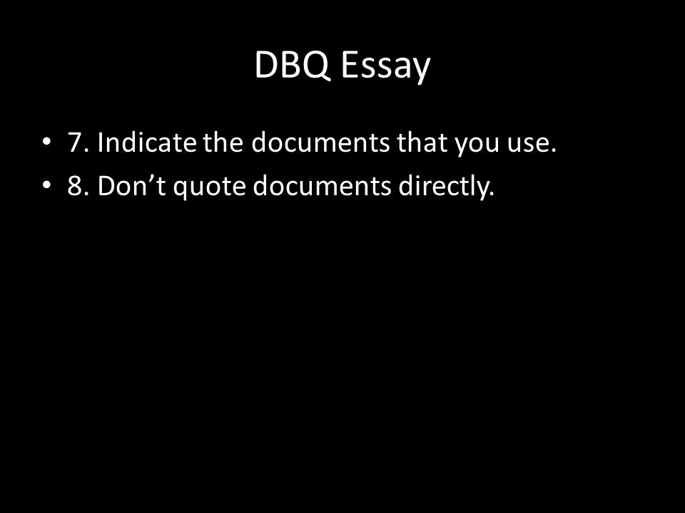 DBQ Essay 7. Indicate the documents that you use.