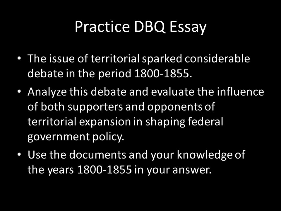 Practice DBQ Essay The issue of territorial sparked considerable debate in the period 1800-1855.