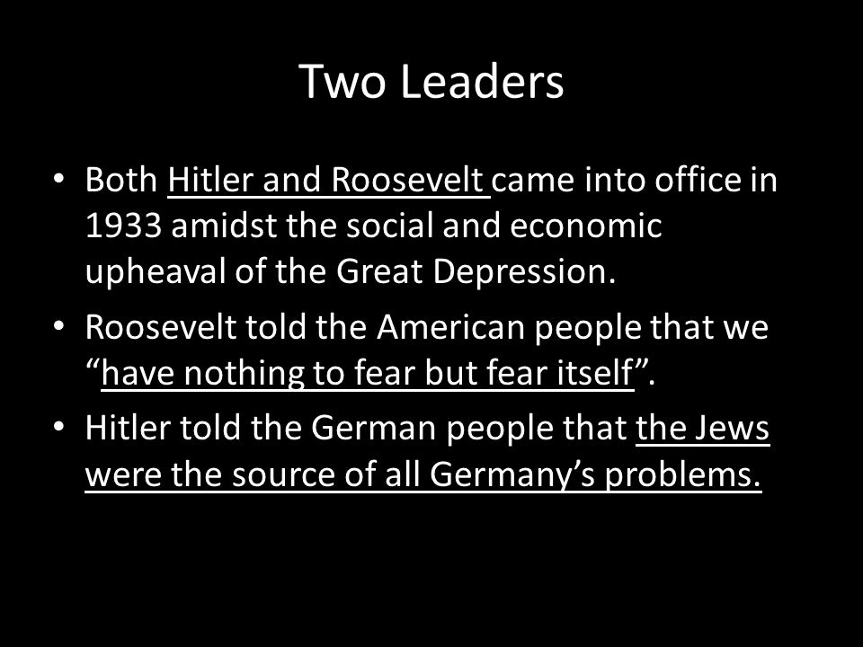 Two Leaders Both Hitler and Roosevelt came into office in 1933 amidst the social and economic upheaval of the Great Depression.