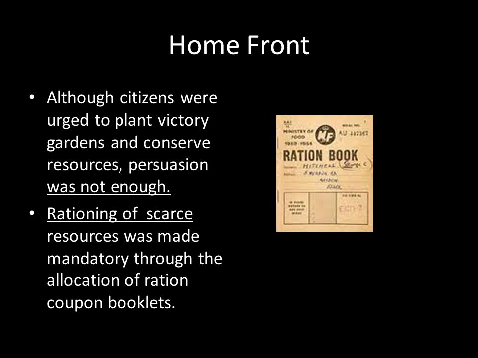 Home Front Although citizens were urged to plant victory gardens and conserve resources, persuasion was not enough.