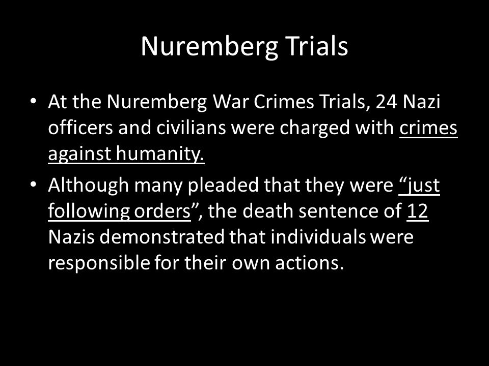 Nuremberg Trials At the Nuremberg War Crimes Trials, 24 Nazi officers and civilians were charged with crimes against humanity.