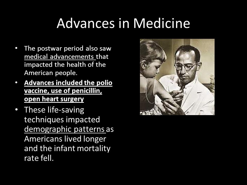 Advances in Medicine The postwar period also saw medical advancements that impacted the health of the American people.