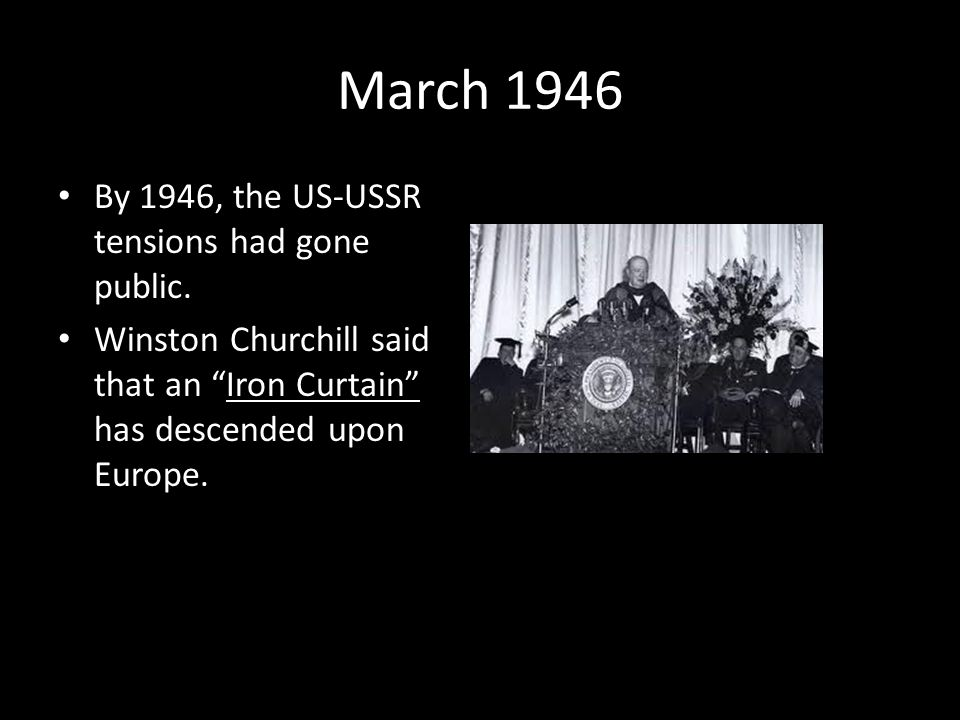 March 1946 By 1946, the US-USSR tensions had gone public.