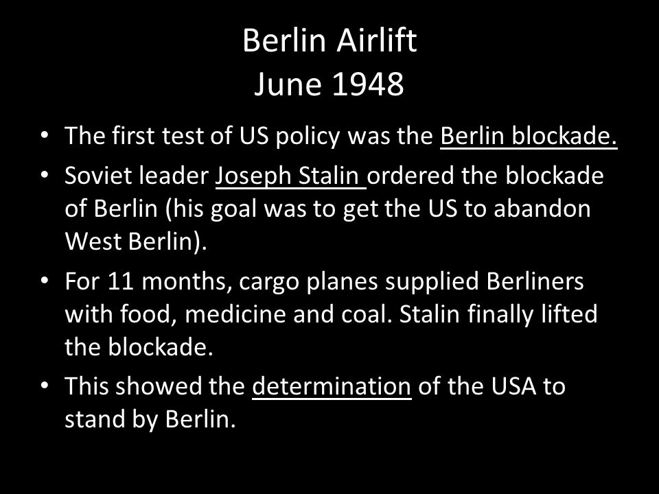 Berlin Airlift June 1948 The first test of US policy was the Berlin blockade.