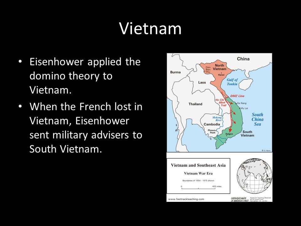 Vietnam Eisenhower applied the domino theory to Vietnam.