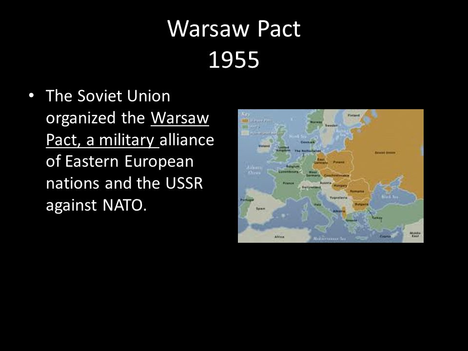 Warsaw Pact 1955 The Soviet Union organized the Warsaw Pact, a military alliance of Eastern European nations and the USSR against NATO.