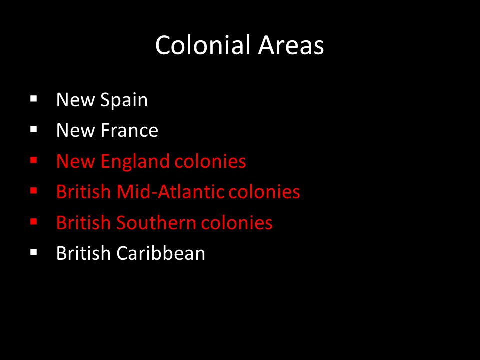 Colonial Areas New Spain New France New England colonies