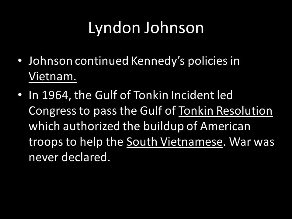 Lyndon Johnson Johnson continued Kennedy's policies in Vietnam.
