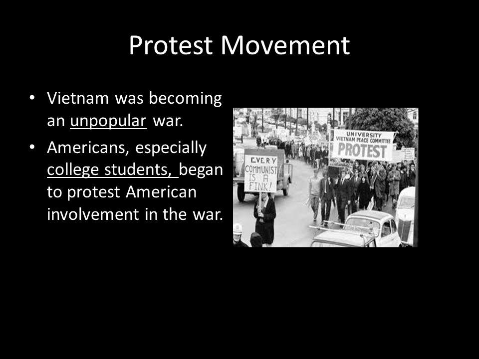 Protest Movement Vietnam was becoming an unpopular war.