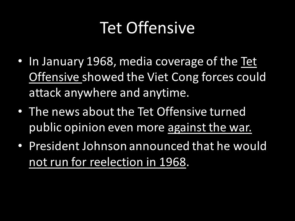 Tet Offensive In January 1968, media coverage of the Tet Offensive showed the Viet Cong forces could attack anywhere and anytime.