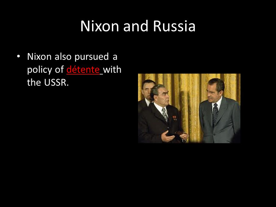 Nixon and Russia Nixon also pursued a policy of détente with the USSR.
