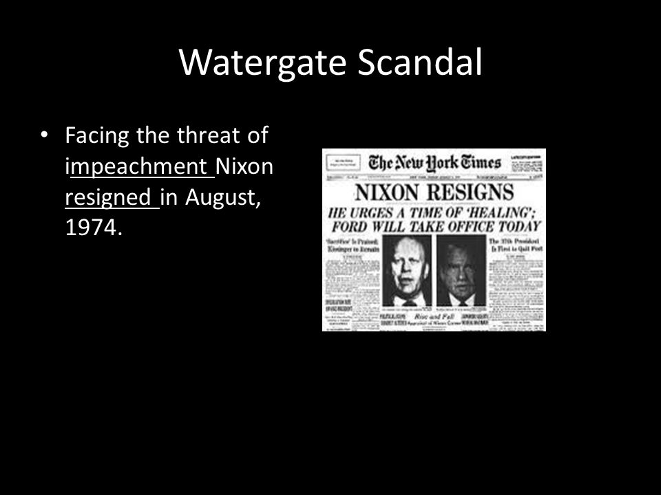 Watergate Scandal Facing the threat of impeachment Nixon resigned in August, 1974.