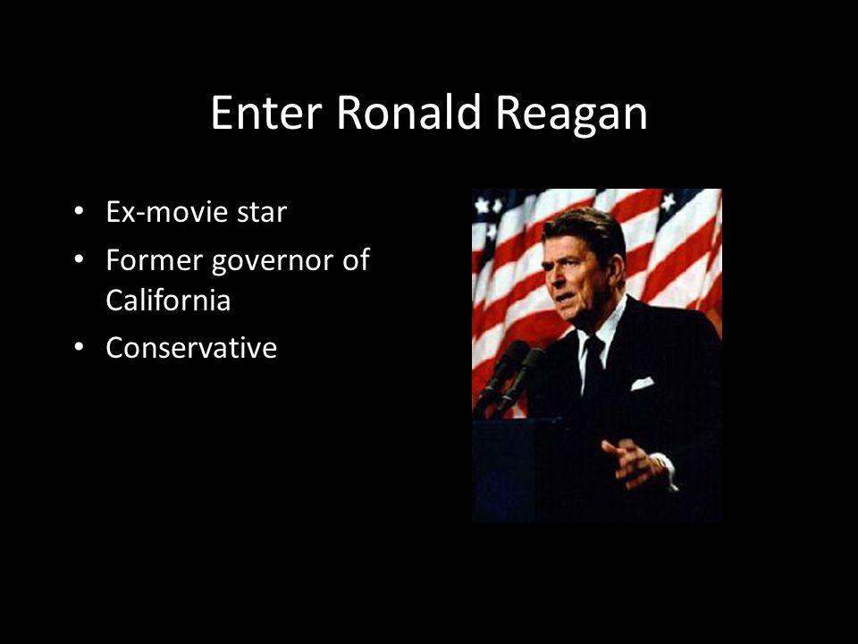 Enter Ronald Reagan Ex-movie star Former governor of California