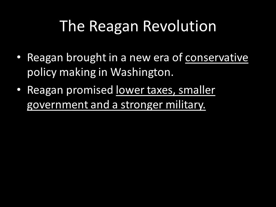 The Reagan Revolution Reagan brought in a new era of conservative policy making in Washington.