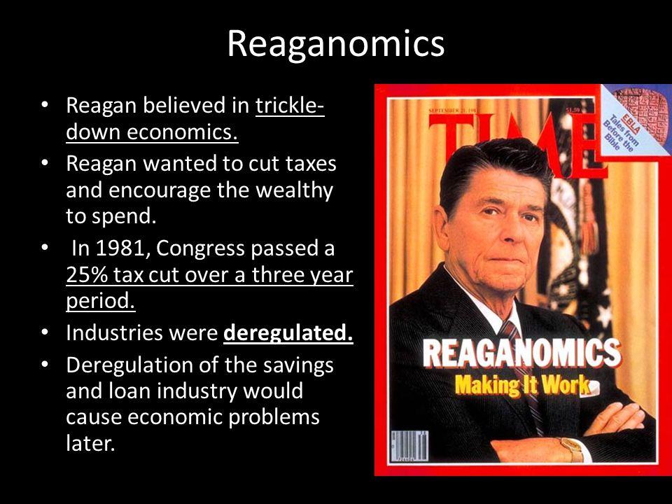 Reaganomics Reagan believed in trickle-down economics.