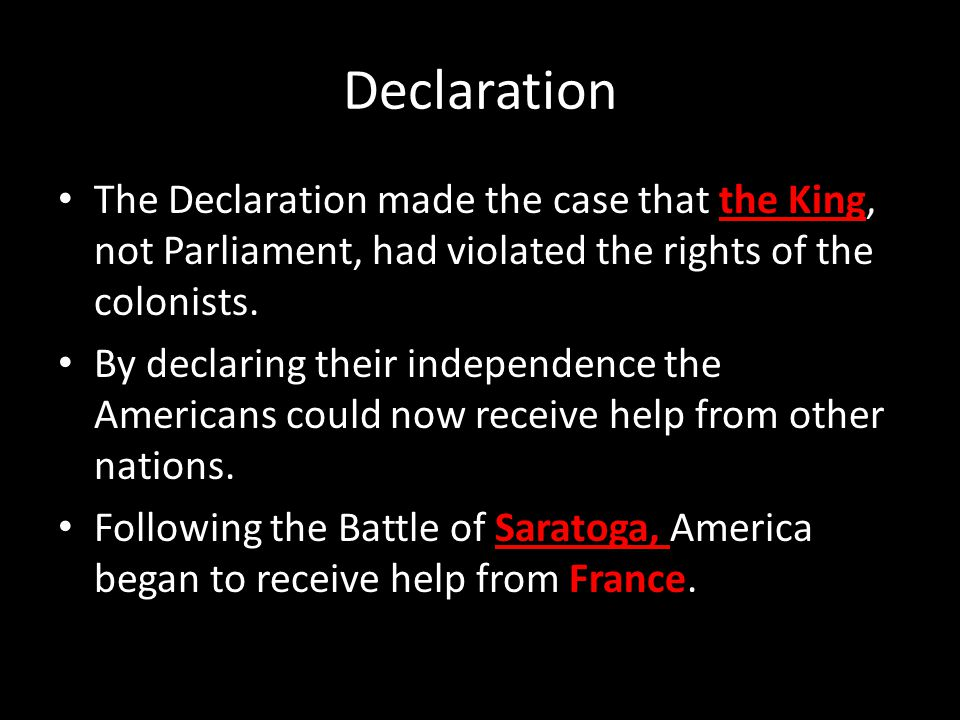 Declaration The Declaration made the case that the King, not Parliament, had violated the rights of the colonists.
