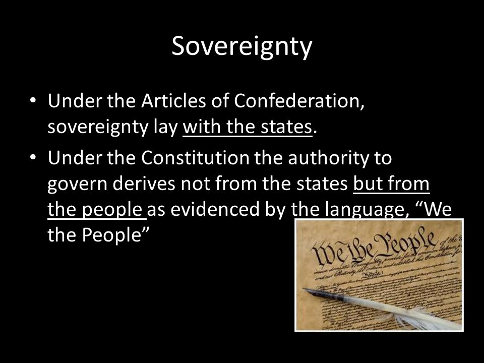 Sovereignty Under the Articles of Confederation, sovereignty lay with the states.