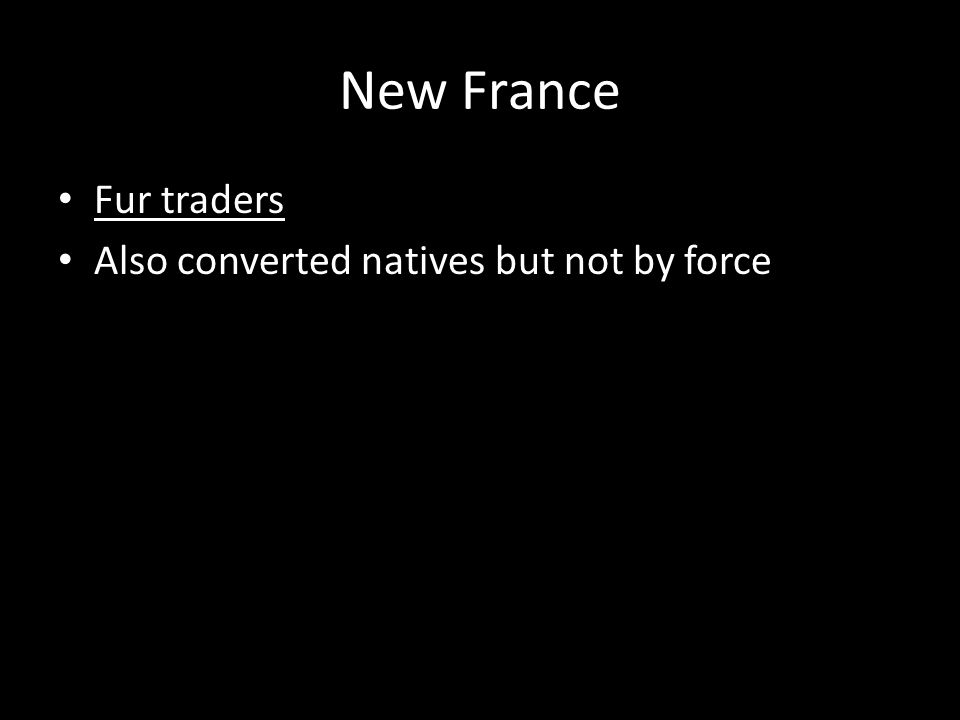 New France Fur traders Also converted natives but not by force