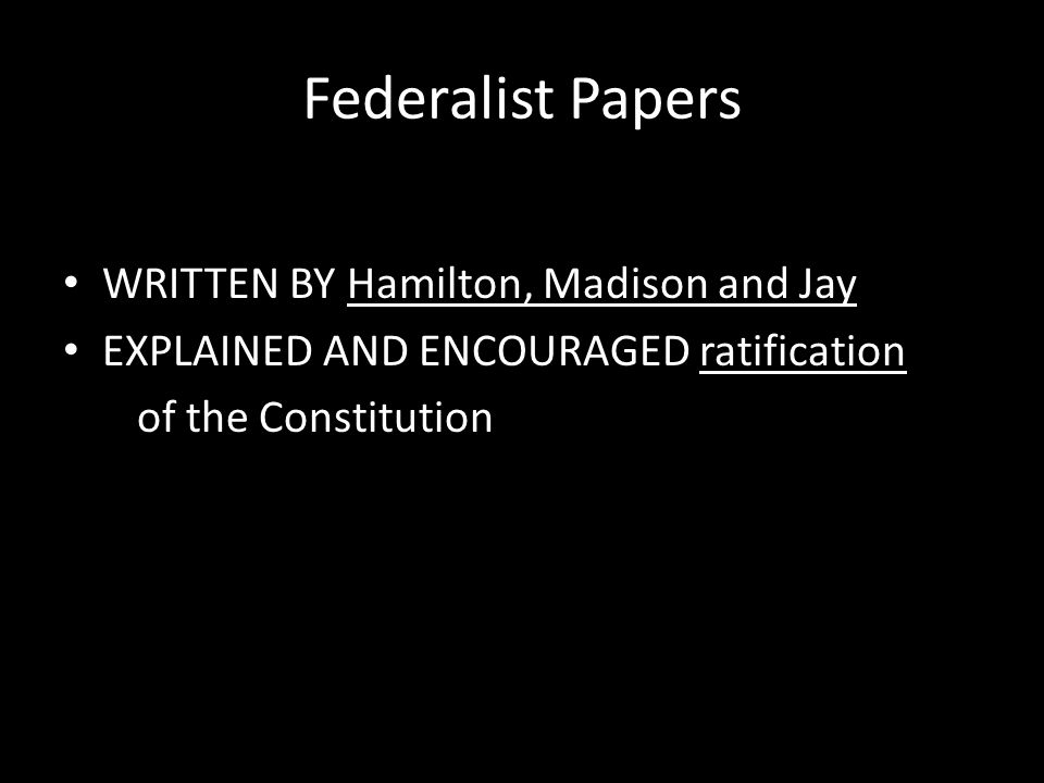 Federalist Papers WRITTEN BY Hamilton, Madison and Jay
